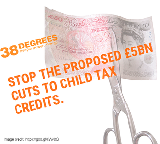 Stop the proposed £5bn cuts to child tax credits.