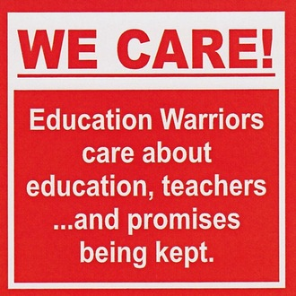 WE CARE!  Education Warriors care about education, teachers ...and promises being kept.