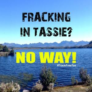 Legislate a Ban on Fracking in Tasmania