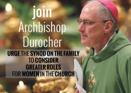 Join Archbishop Durocher and Urge the Synod to Consider Greater Roles for Women in the Church