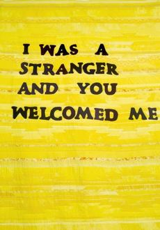 I was a stranger and you welcomed me