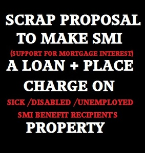 GOV SCRAP PROPOSAL TO MAKE SUPPORT FOR MORTGAGE INTEREST A LOAN + ADD CHARGE TO PROPERTY