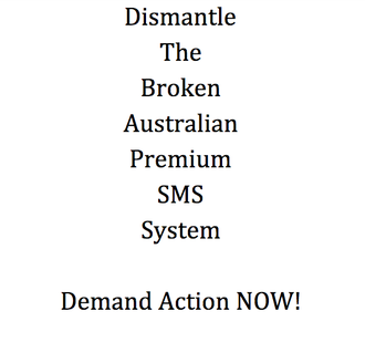 DISMANTLE THE BROKEN AUSTRALIAN PREMIUM SMS SYSTEM
