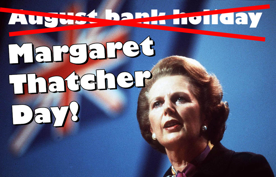 Stop Naming the August Bank Holiday as Margaret Thatcher Day