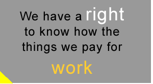 We have a right to know how the things we pay for work