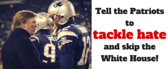 Tell the Patriots to tackle hate and skip the White House!