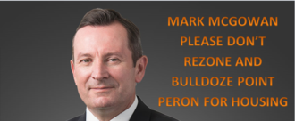 Mark McGowan Please Don't Rezone and Bulldoze Point Peron for Housing
