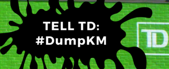 Tell TD: Dump Kinder Morgan