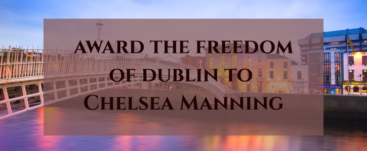 Award the freedom of Dublin to Chelsea Manning
