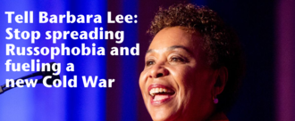 Tell Barbara Lee: Stop spreading Russophobia and fueling a new Cold War