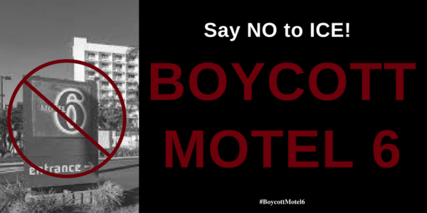 Say No to ICE! Boycott Motel 6 for working with immigration agents!