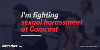 I'm fighting sexual harassment at Comcast