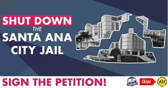 Santa Ana City Council: Close the Santa Ana City Jail!