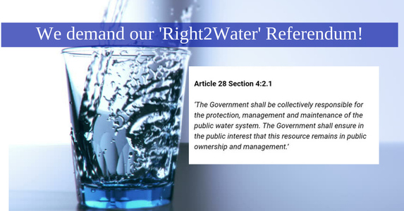We demand our Right2Water Referendum.