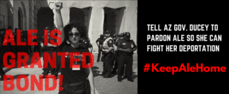 Keep Alejandra Home. Tell AZ Gov. Ducey to Pardon Activist Alejandra Pablos and Keep Her Home