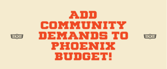 The People Have Spoken: Add the Community Demands to the Phoenix Budget
