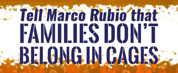 Tell Marco Rubio that Families Don't Belong in Cages