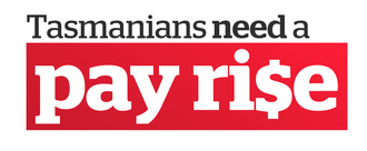 Tasmanians need a pay rise