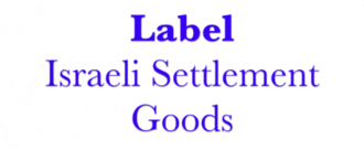 Illegal Israeli settlement goods – Make labelling compulsory, not optional