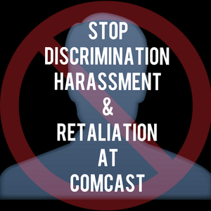 STOP Retaliation and harassment in Comcast NOW!
