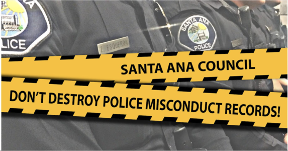 Tell Santa Ana Council: Don't Destroy Police Misconduct Records!