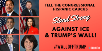 Latinx Representatives - Stand Strong Against ICE and Trump's Wall!