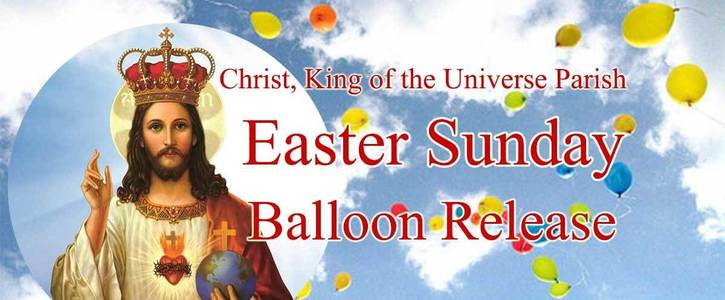 Stop Easter Wish BALLOON Release of 'Christ, King of the Universe' Parish!