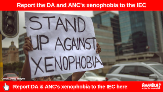 Report the DA and ANC's xenophobia to the IEC