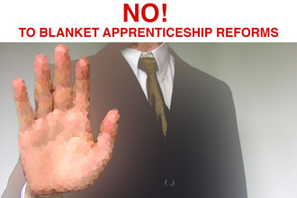 No to blanket Apprenticeship reforms