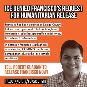 Sign Now: Tell ICE Director to release Francisco!