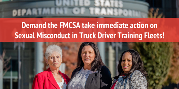 Demand the FMCSA take immediate action on Sexual Misconduct in Truck Driver Training Fleets