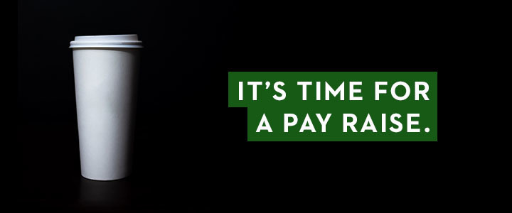 Starbucks: It's Time for a Pay Raise!