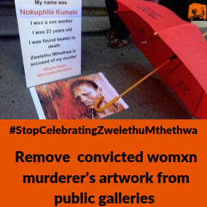 Remove artwork of convicted womxn murderer, Zwelethu Mthethwa from exhibition at Javett Art Centre