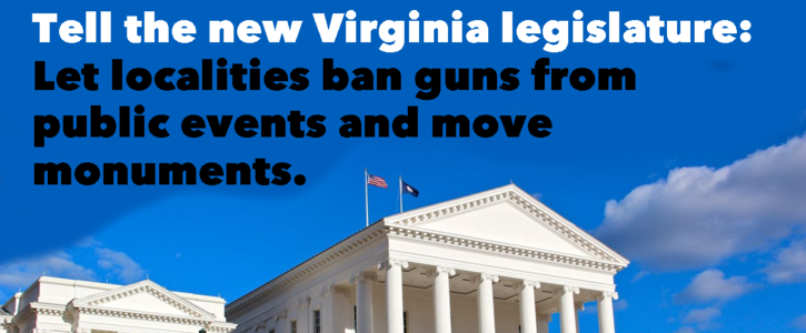 Tell the new Virginia legislature: Let localities ban guns from public events and move monuments