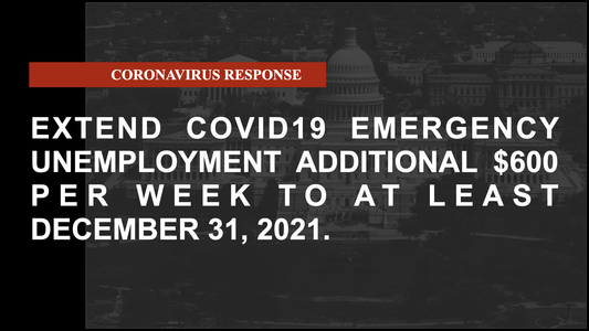 Extend COVID19 Emergency Unemployment $600 per week additional assistance through Dec 31, 2021
