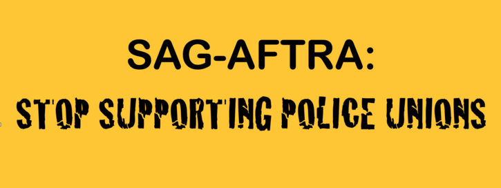 SAG-AFTRA, stop supporting the police union!