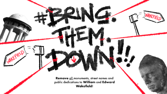 #BringThemDown - William and Edward Wakefield monuments, street names and public dedications.