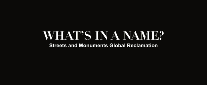 WHAT'S IN A NAME: Streets and Monuments Global Reclamation