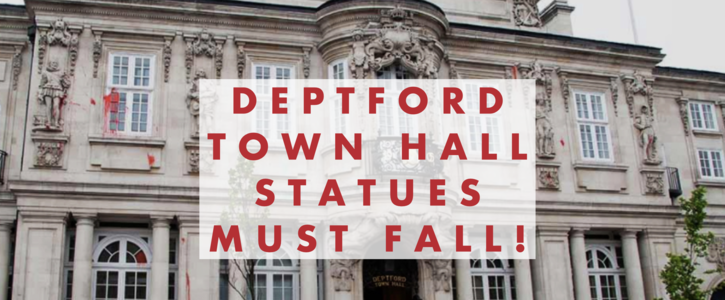 Deptford Town Hall Statues Must Fall!