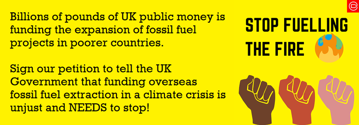 Stop Fuelling The Fire: Say No to the UK Financing Dirty Energy Overseas