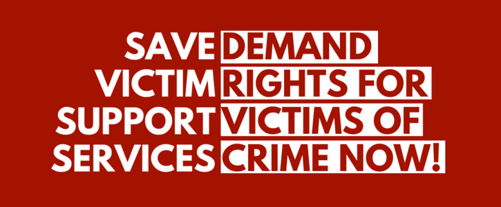 SAVE Victim Support Services. DEMAND Rights for Victims of Crime Now!