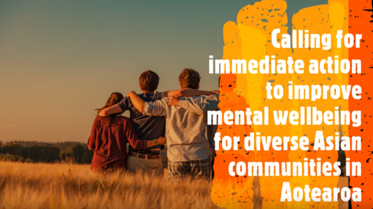 Calling for immediate action to improve mental wellbeing for diverse Asian communities in Aotearoa