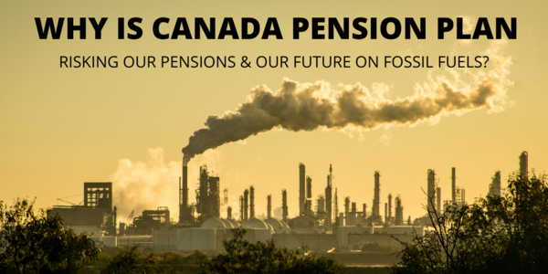 Stop investing the Canada Pension Plan in fossil fuels