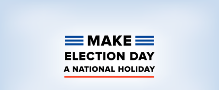 Make Election Day A holiday NOW