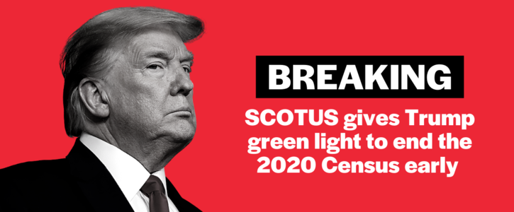 BREAKING: Supreme Court lets Trump end 2020 Census early -- tell the Senate to act now