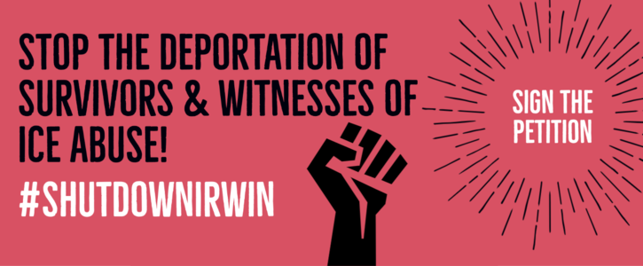 Stop the Deportation of Survivors & Witnesses of ICE Abuse!