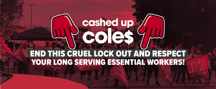 Coles: End this cruel lock out and respect your long serving essential workers!