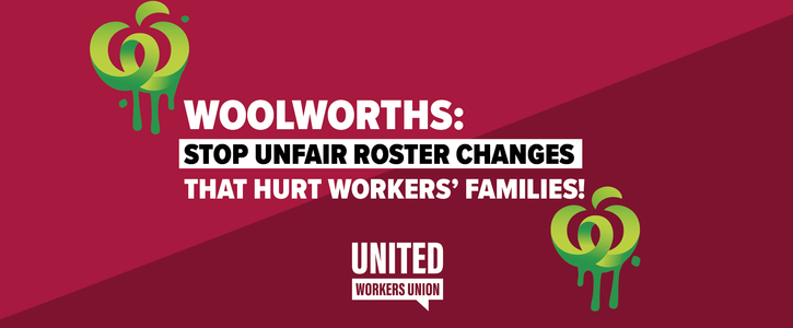 Woolies: Stop unfair roster changes that hurt workers' families!