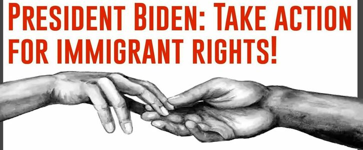 President Biden: Take Action for Immigrant Rights!