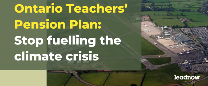 Urge the Ontario Teachers' Pension Plan to stop fuelling the climate crisis